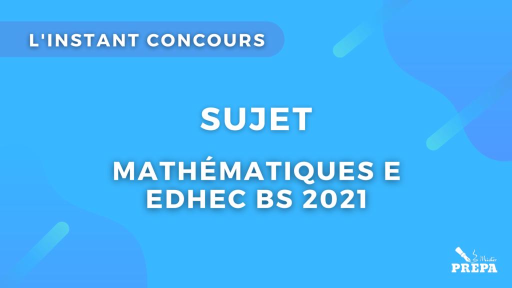 maths EDHEC E concours 2021 sujet