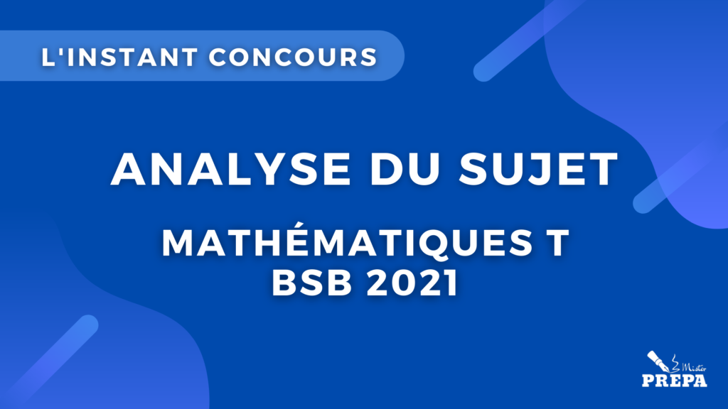 maths T BSB concours 2021 analyse du sujet