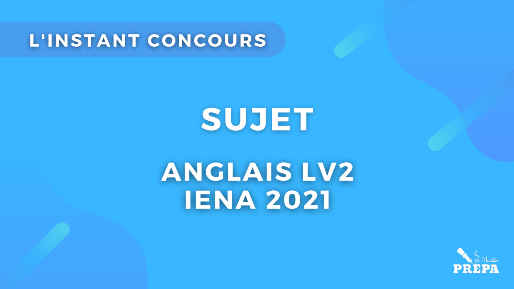 Anglais sujet IENA 2021 concours CPGE