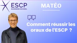 Matéo – Comment réussir les oraux de l'ESCP ?